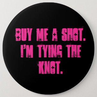 Buy Me A Shot. I'm tying the Knot. 6 Cm Round Badge