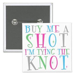 Buy Me a Shot I'm Tying the Knot Button
