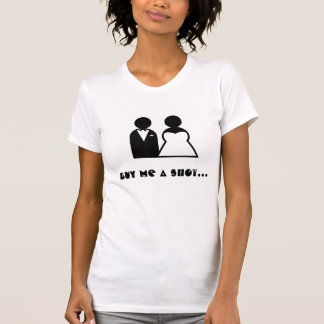 Buy me a shot im tying the knot - front and back T-Shirt