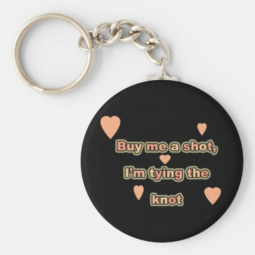 BUY ME A SHOT I'M TYING THE KNOT KEYCHAIN