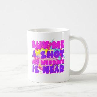 Buy Me A Shot My Wedding Is Near Coffee Mugs