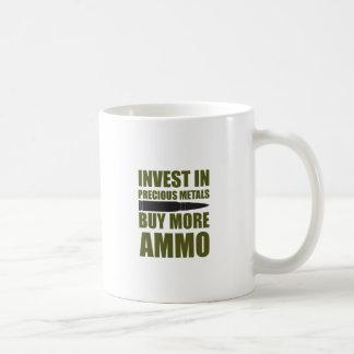 Buy more Ammo, invest in Metal Coffee Mug