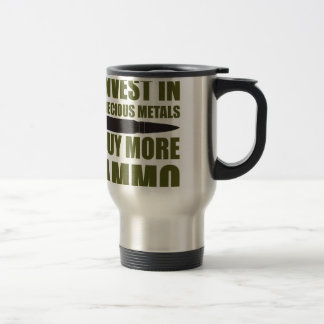 Buy more Ammo, invest in Metal Travel Mug
