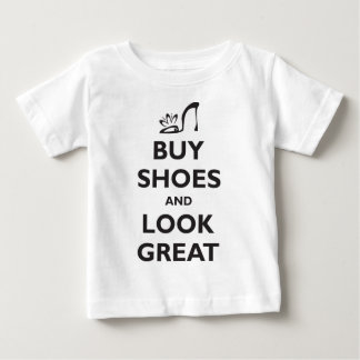 Buy Shoes and Look Great Baby T-Shirt
