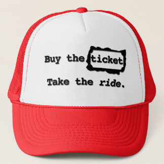 Buy the ticket. Take the ride. Hat
