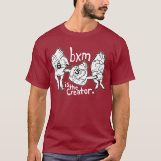 bxm is the creator T-Shirt