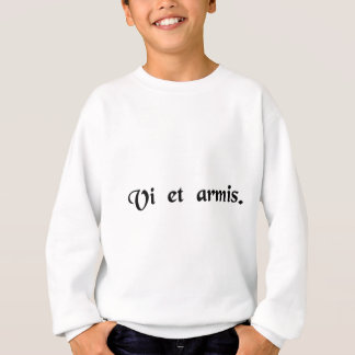 By force and arms. sweatshirt