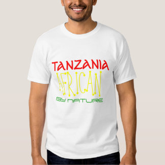BY NATURE, AFRICAN, BORN IN, TANZANIA T SHIRTS
