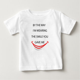 by the  way  i'm  wearing the smile you gave me.pn baby T-Shirt