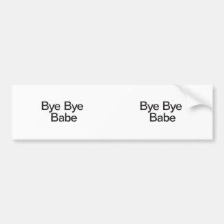 Bye Bye Babe Bumper Sticker