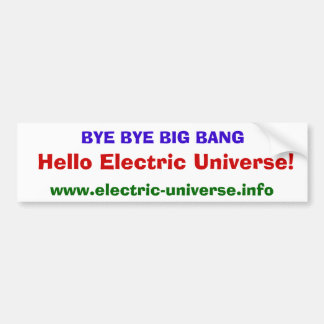 Bye Bye Big Bang Hello Electric Universe! Bumper Sticker