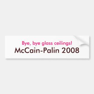 """""""Bye, bye glass ceilings! McCain-Palin 2008"""" Bumper Sticker"""