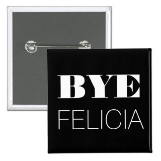 Bye Felicia 15 Cm Square Badge