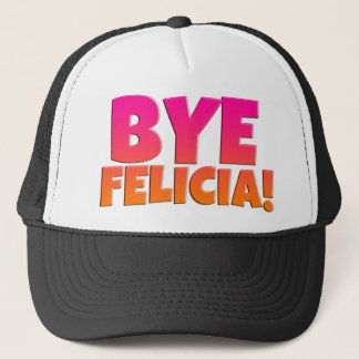 Bye Felicia Funny Hat