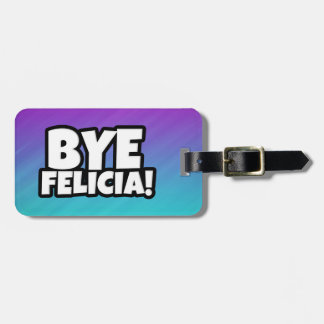 Bye Felicia funny luggage tag