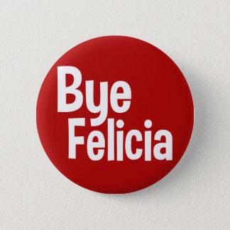 Bye Felicia funny saying button
