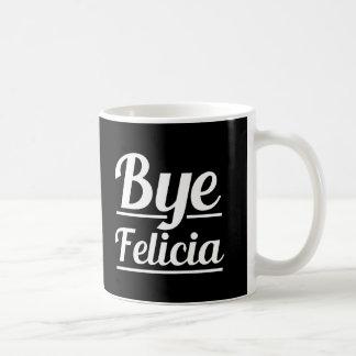 Bye Felicia Funny Saying Coffee Mug