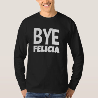 Bye Felicia Funny SAYING MEN'S T-Shirt