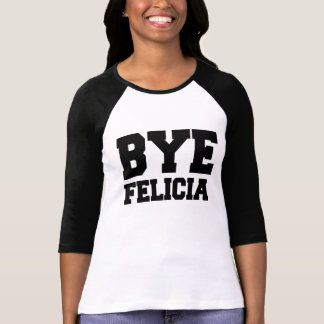 Bye Felicia Funny Saying T-Shirt