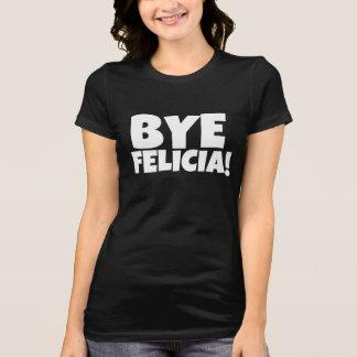 Bye Felicia - Funny Women's Shirt