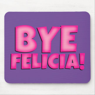 Bye Felicia mouse pad , cute office decoration