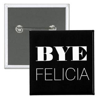 Bye Felicia Pinback Buttons