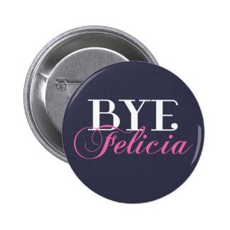 BYE Felicia Sassy Slang Humor 6 Cm Round Badge