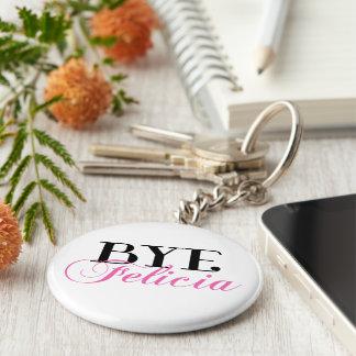 Bye Felicia Sassy Slang Humor Basic Round Button Key Ring