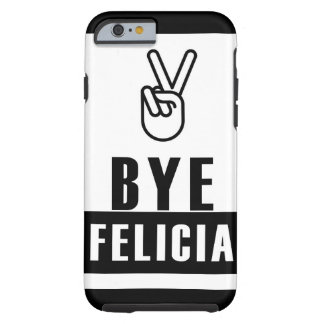 Bye Felicia Tough iPhone 6 Case