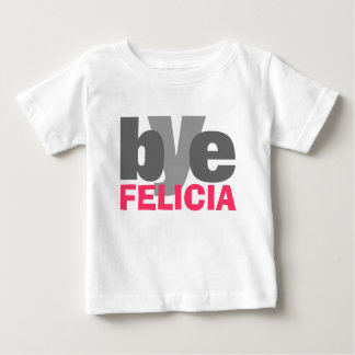 Bye Felicia with bright Pink Tees