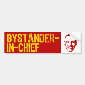 Bystander-in-Chief Bumper Sticker