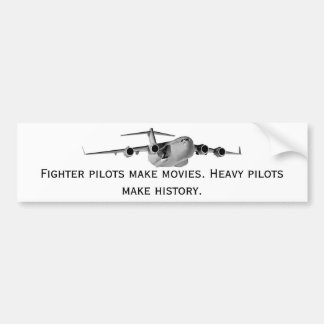 C17, Fighter pilots make movies. Heavy pilots m... Bumper Sticker