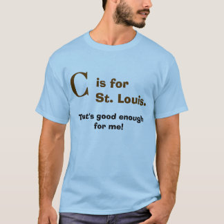 """C"" is for St. Louis T-Shirt"