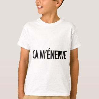 ça m'enerve T-Shirt