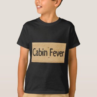 Cabin Fever Sign T-Shirt