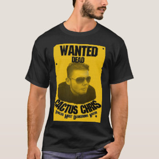 Cactus Chris: Wanted Dead T-Shirt