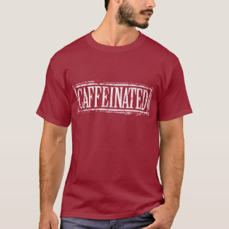 Caffeinated T-Shirt