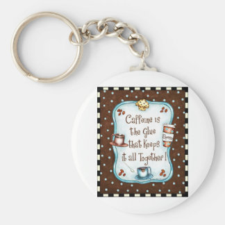 Caffeine is the Glue that keeps it all together! Key Ring