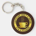 CAFFEINE ISN'T A DRUG, IT'S A VITAMIN KEYCHAINS