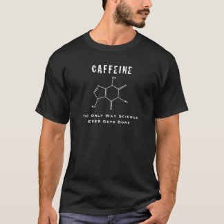 Caffeine: The Only Way Science Ever Gets Done Dark T-Shirt