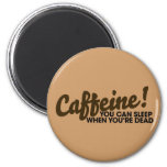 Caffeine You can sleep when you're dead Magnets