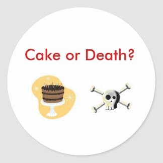 Cake or Death? Classic Round Sticker
