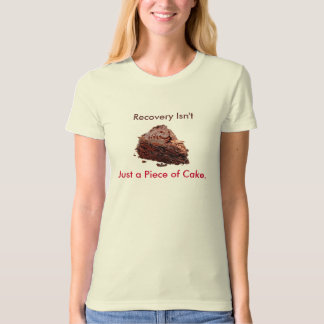 cake, Recovery Isn't, Just a Piece of Cake. Tee Shirt