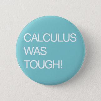Calculus Was Tough! 6 Cm Round Badge
