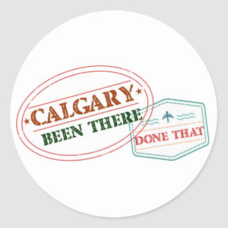 Calgary Been there done that Classic Round Sticker