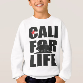 Cali For Life! (California for life!) Sweatshirt