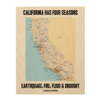 California Has Four Seasons Earthquake Fire Flood Wood Print