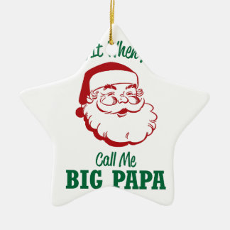 Call Me Big Papa Ceramic Ornament