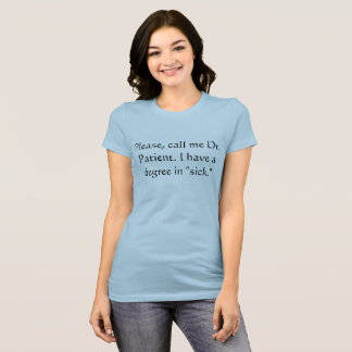 """""""Call me Dr. Patient, I have a degree..."""" shirt"""