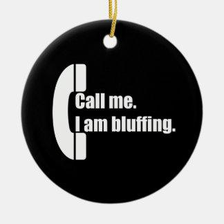 Call Me.  I am bluffing. Ceramic Ornament